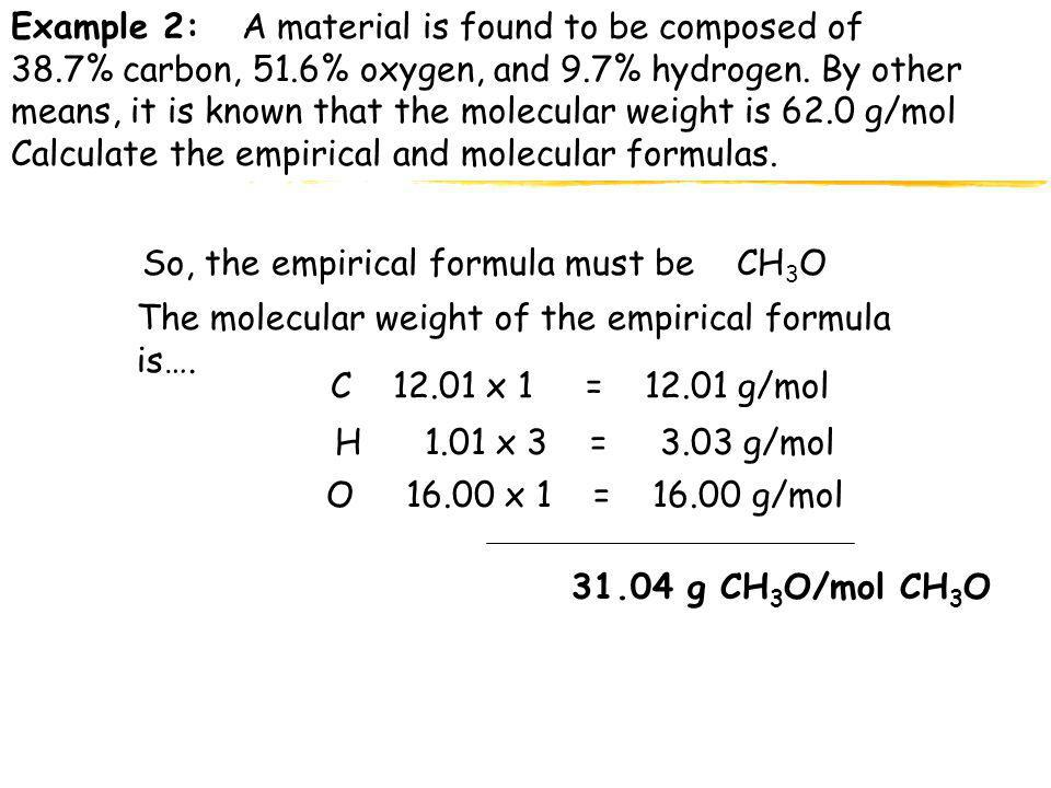 Example 2: A material is found to be composed of 38.7% carbon, 51.6% oxygen, and 9.7% hydrogen. By other means, it is known that the molecular weight