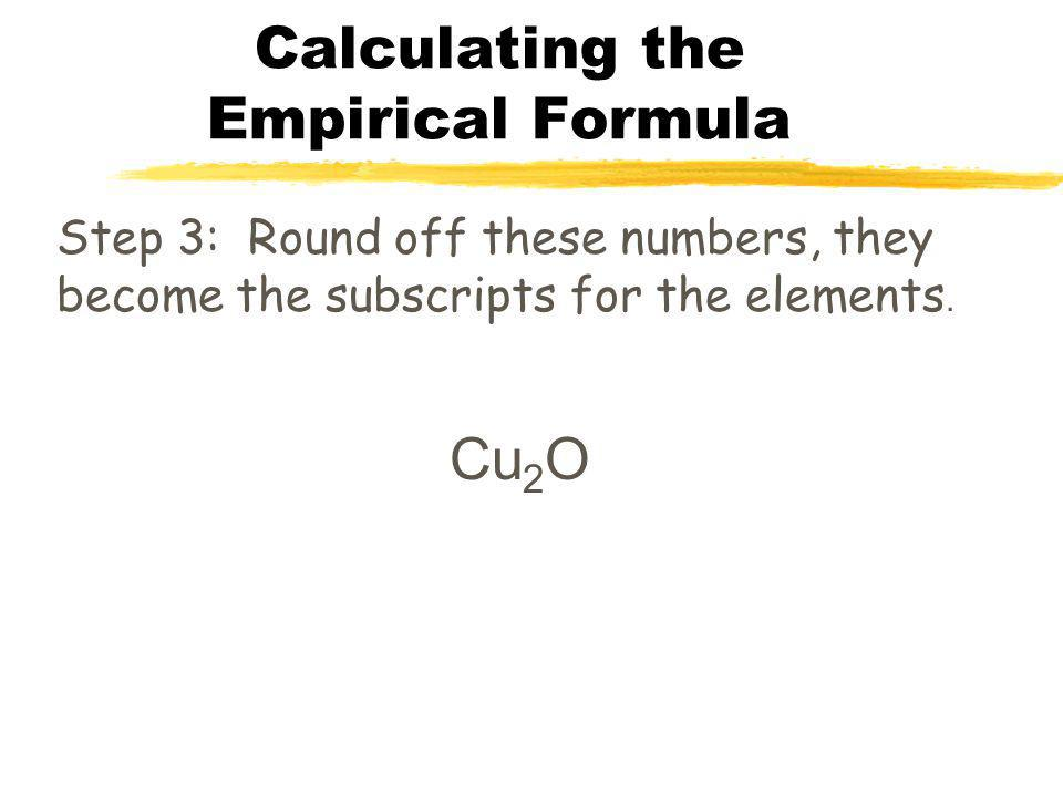 """Calculating the Empirical Formula Step 2: Divide all the moles by the smallest value. This gives the """"mole ratio"""""""