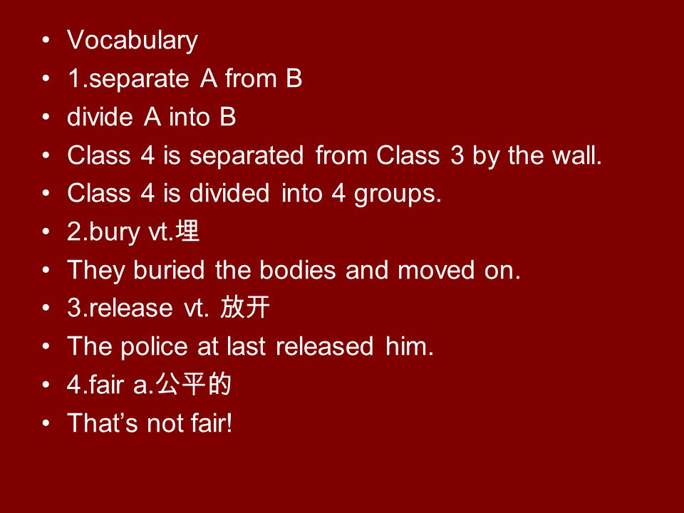 Vocabulary 1.separate A from B divide A into B Class 4 is separated from Class 3 by the wall.