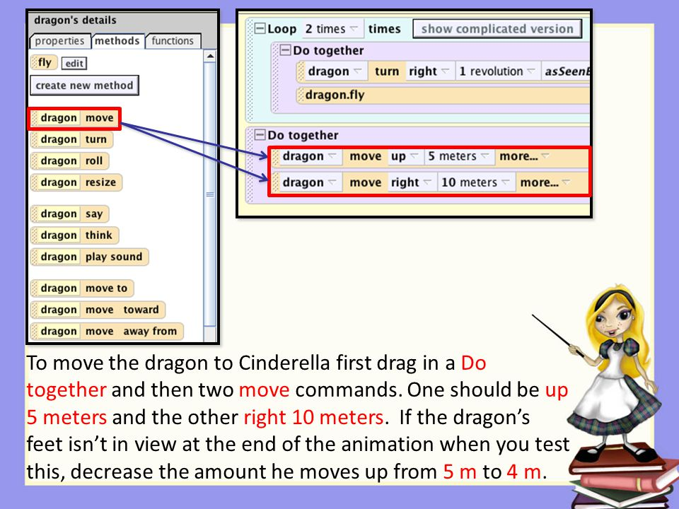 To move the dragon to Cinderella first drag in a Do together and then two move commands.