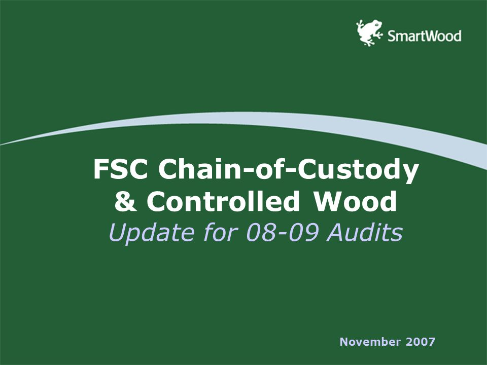 FSC Chain-of-Custody & Controlled Wood Update for 08-09 Audits November 2007