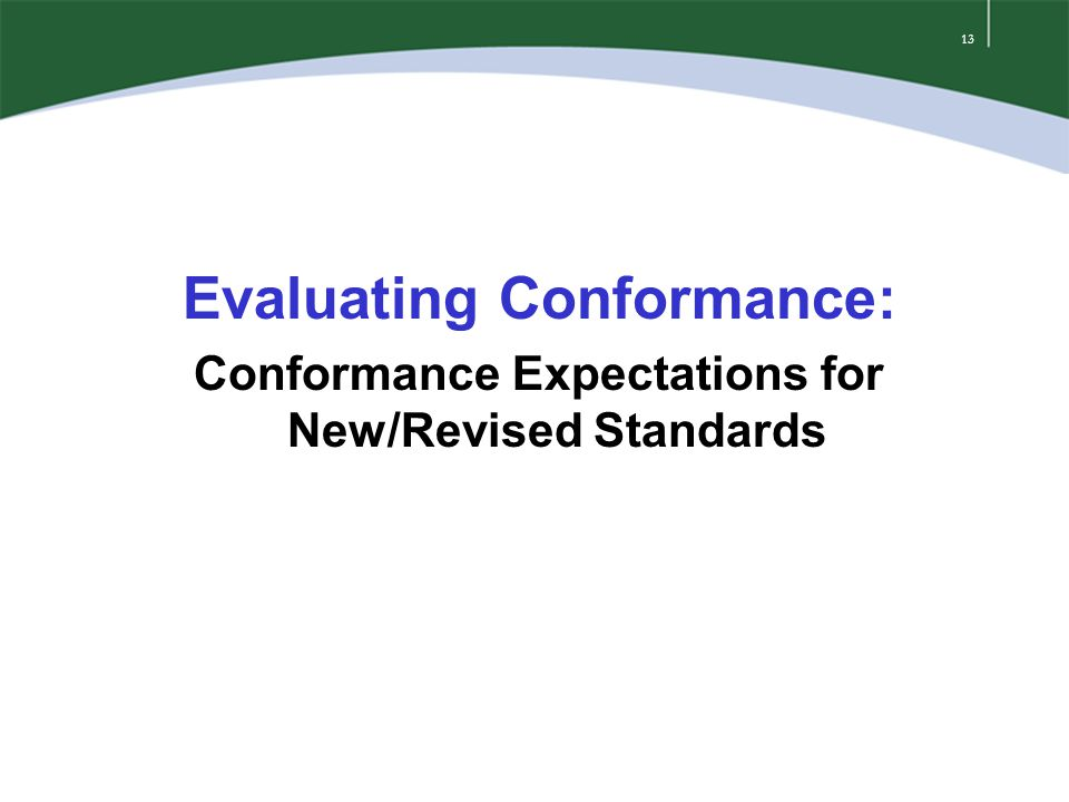 13 Evaluating Conformance: Conformance Expectations for New/Revised Standards