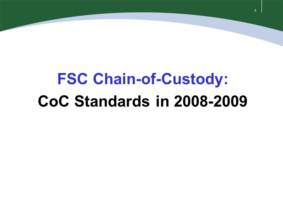 3 FSC Chain-of-Custody: CoC Standards in 2008-2009