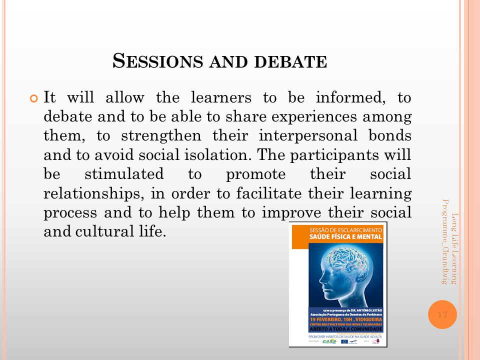 S ESSIONS AND DEBATE It will allow the learners to be informed, to debate and to be able to share experiences among them, to strengthen their interpersonal bonds and to avoid social isolation.