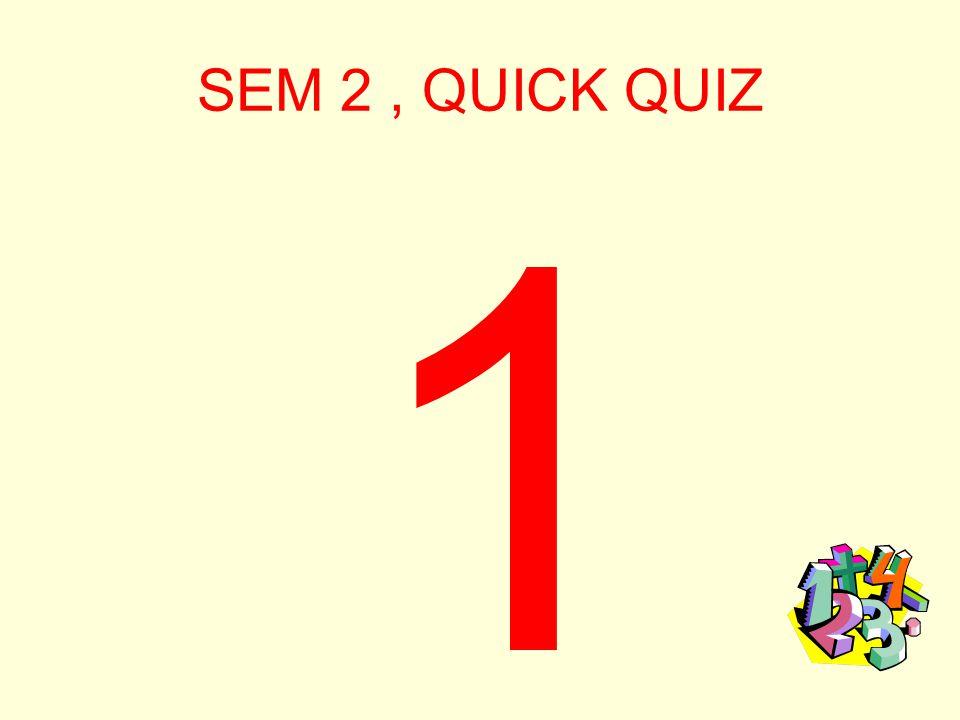 SEM 2, QUICK QUIZ 5 SEC