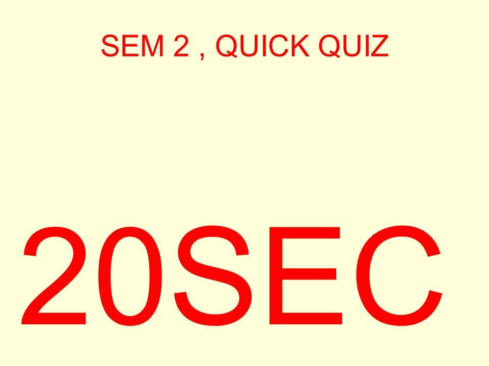 SEM 2, QUICK QUIZ 30SEC