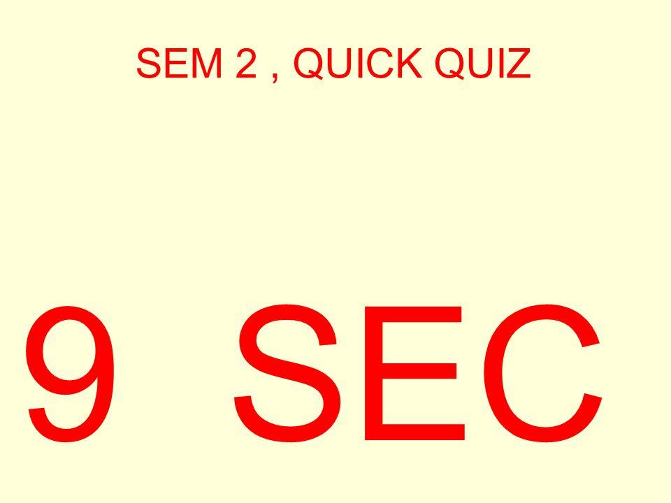 SEM 2, QUICK QUIZ 10SEC