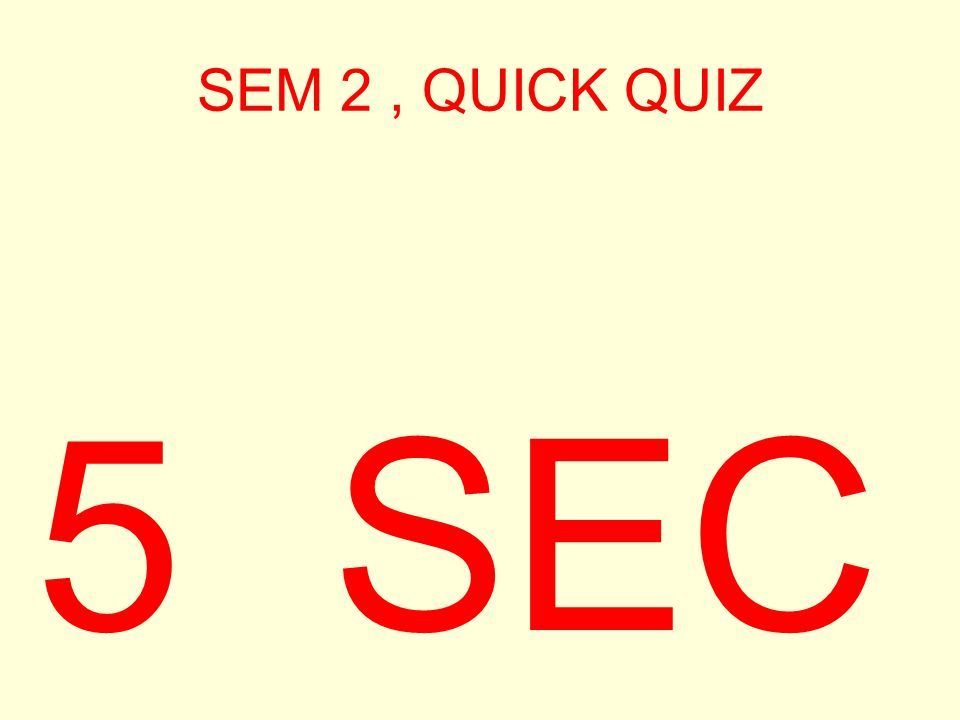 SEM 2, QUICK QUIZ 6 SEC