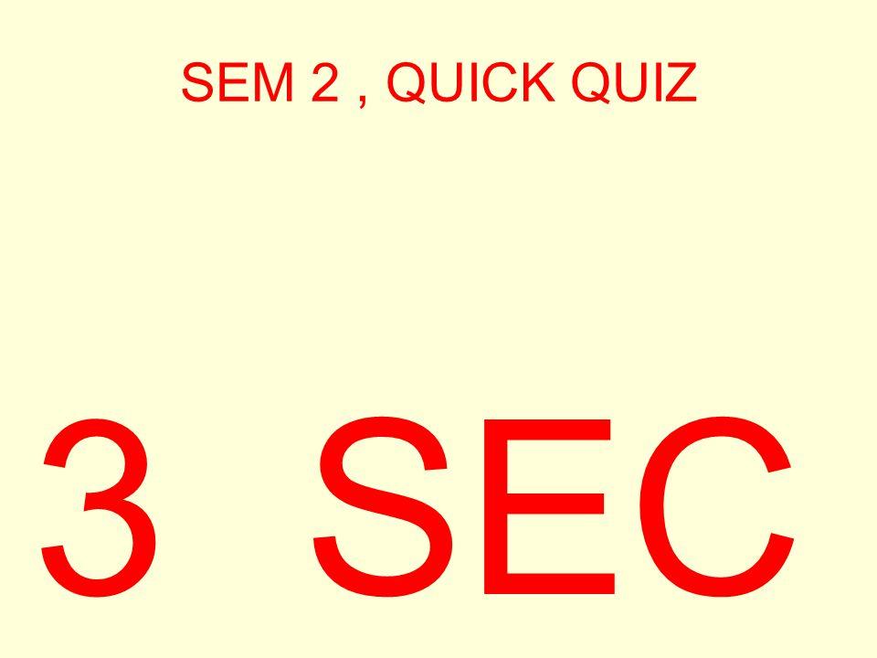 SEM 2, QUICK QUIZ 4 SEC