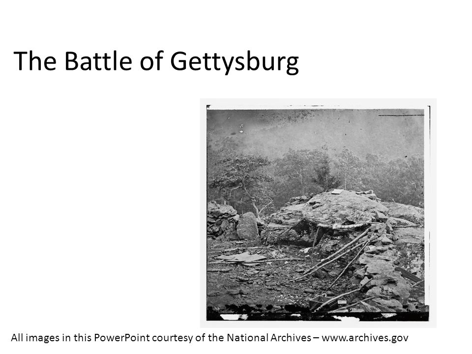 The Battle of Gettysburg All images in this PowerPoint courtesy of the National Archives – www.archives.gov