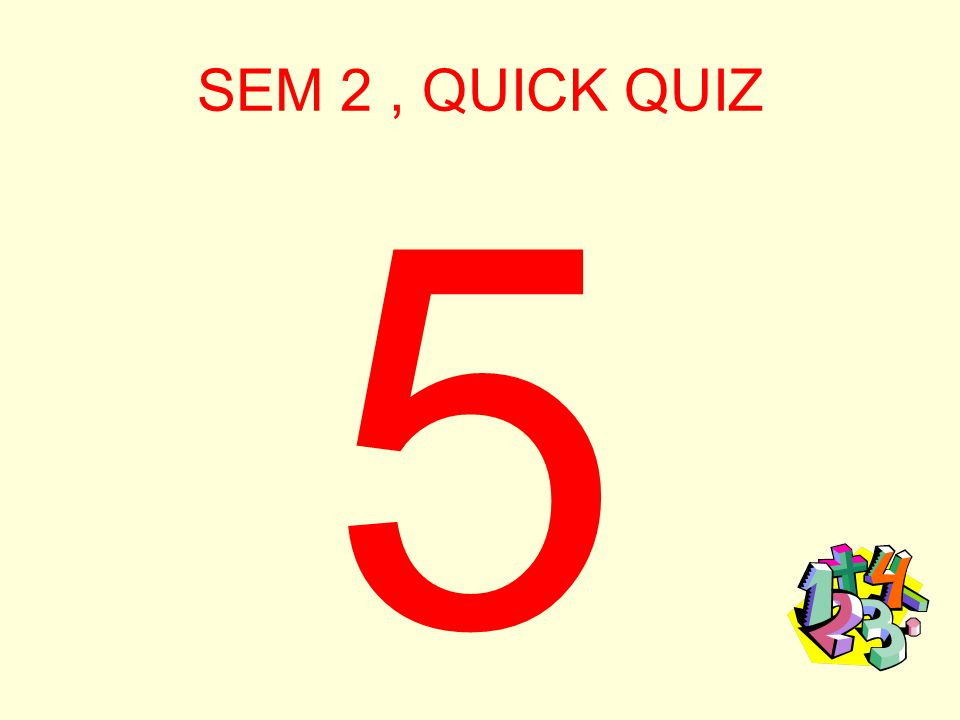 SEM 2, QUICK QUIZ EXTRA TIME