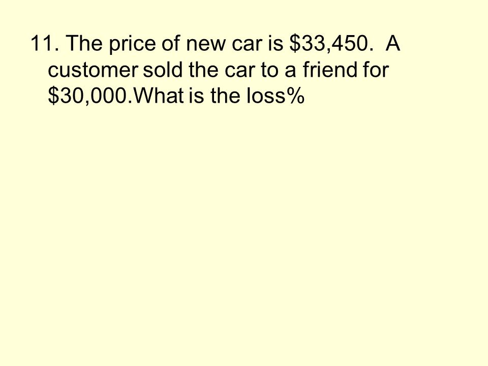 10.The price of new car is $23,450. A customer makes a down payment of 23%.