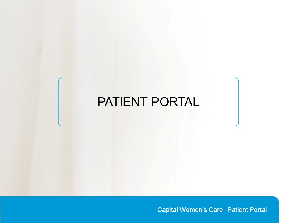 PATIENT PORTAL Capital Women's Care- Patient Portal