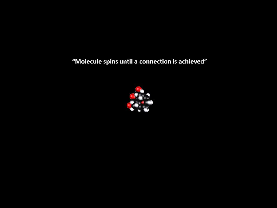 """""""Molecule spins until a connection is achieved"""""""