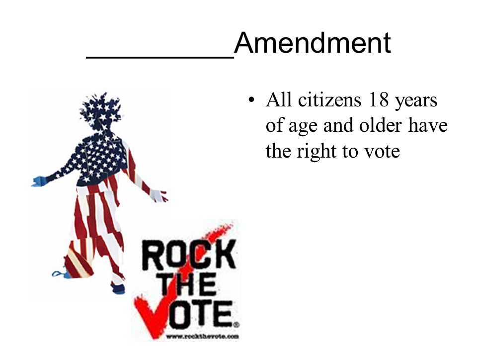 _________Amendment All citizens 18 years of age and older have the right to vote