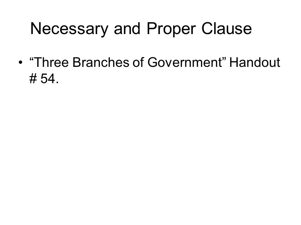 Necessary and Proper Clause Three Branches of Government Handout # 54.