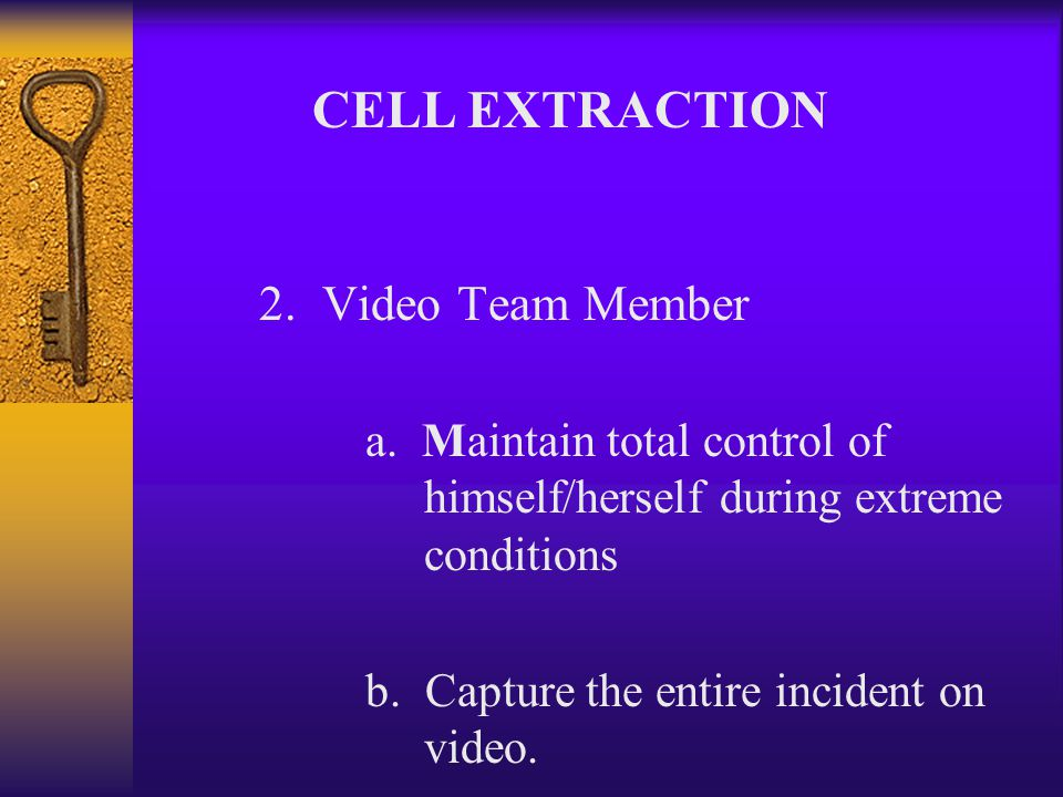 c.Excellent anger de-escalation techniques d.Command the team during stressful conditions CELL EXTRACTION