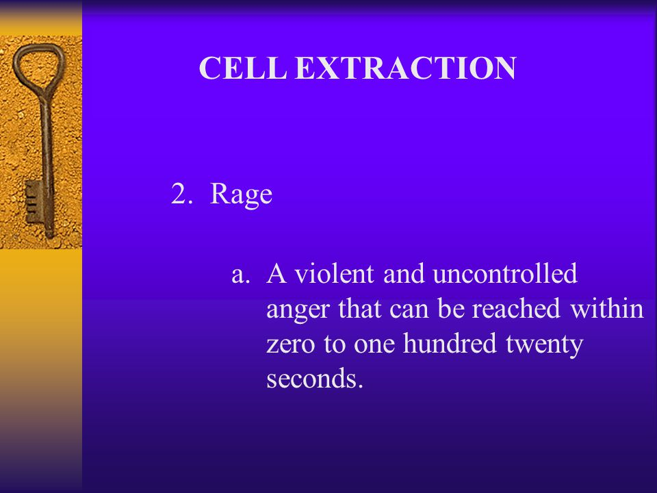 D. Four Types of Anger 1. Indignation a. Anger aroused by something unjust, unworthy, or mean CELL EXTRACTION