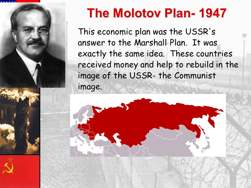 The Molotov Plan- 1947 This economic plan was the USSR s answer to the Marshall Plan.
