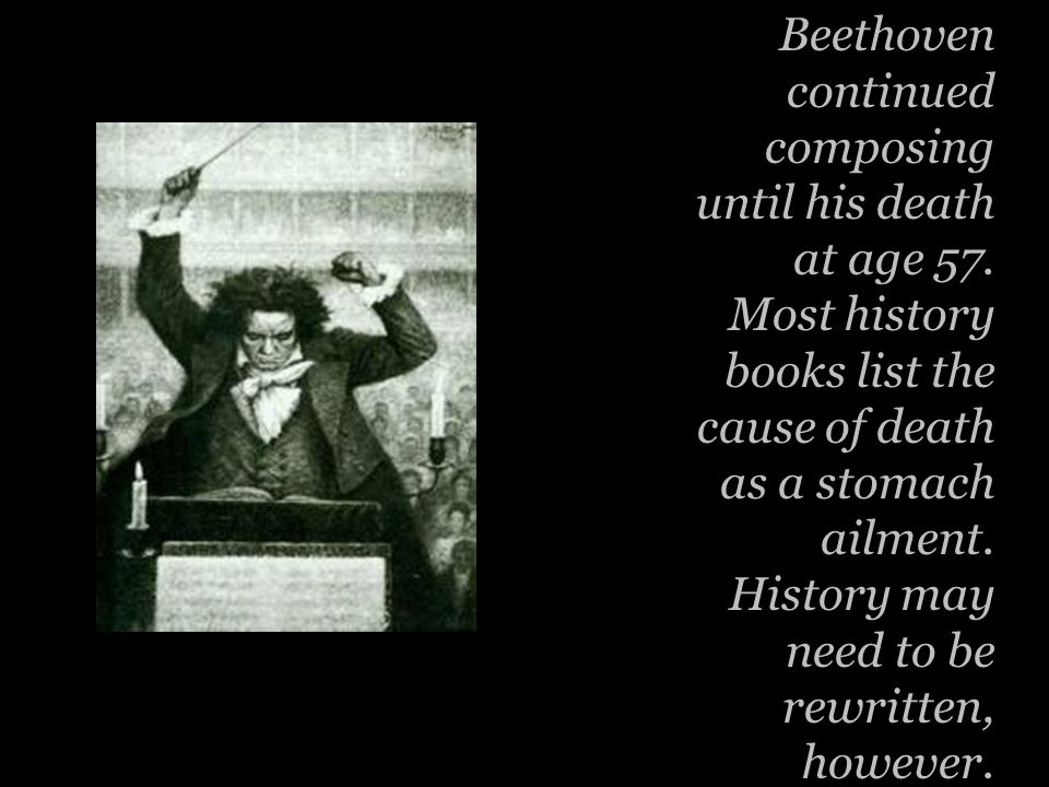 Beethoven continued composing until his death at age 57.