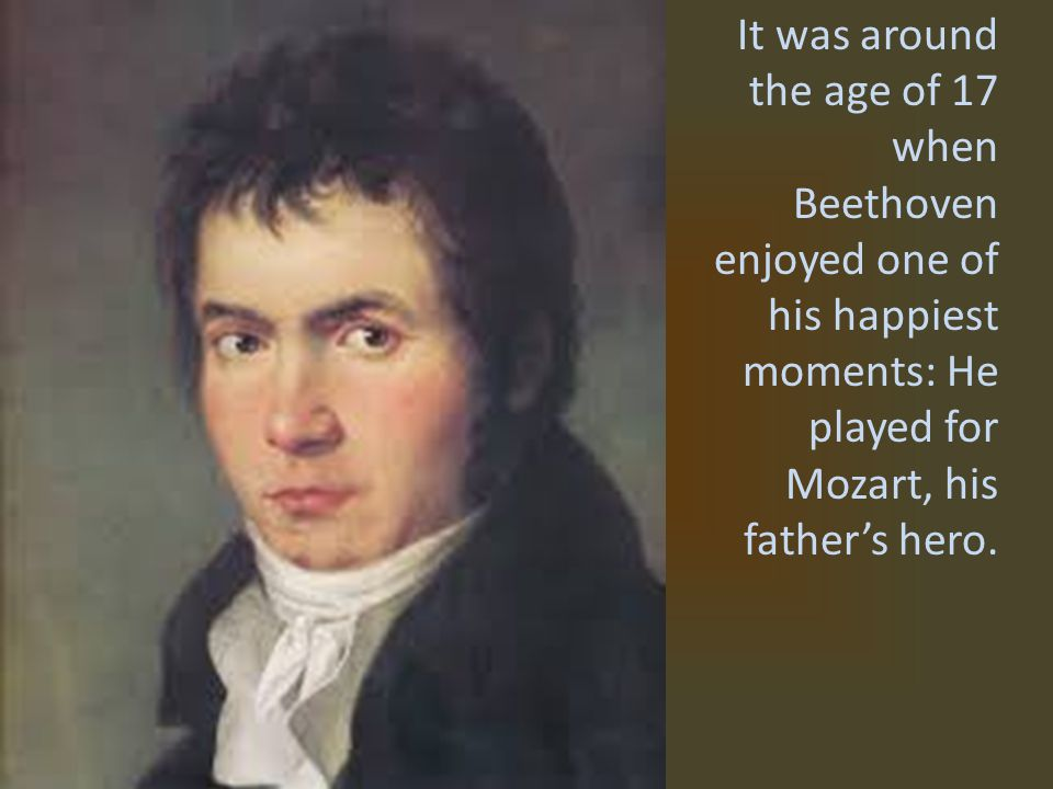 Mozart advised everyone to keep an eye on the young Beethoven, he would be famous one day.