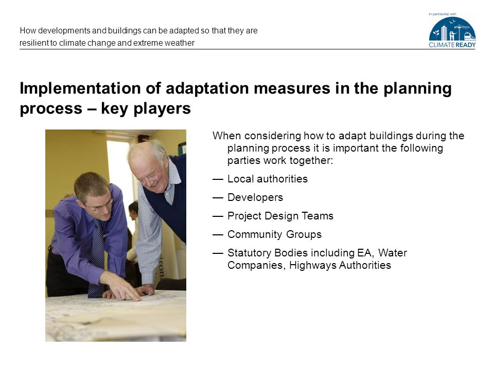Further information How developments and buildings can be adapted so that they are resilient to climate change and extreme weather Planning for Climate Change - Guidance for Local Authorities http://www.tcpa.org.uk/pages/planning-for-climate-change-guidance-for-local-authorities-2012.html Using supplementary planning documents to address climate change locally http://www.pas.gov.uk/pas/core/page.do?pageId=552515 ESPACE project Climate Change Impacts and Spatial Planning - Decision Support Guidance http://www.espace- project.org/publications/Extension%20Outputs/EA/Espace%20Final_Guidance_Finalv5.pdf Planning for a healthy environment: good practice for green infrastructure and biodiversity (including Annex C – Model Policies and Approaches) http://www.tcpa.org.uk/pages/planning-for-a-healthy-environment-good-practice-for-green-infrastructure- and-biodiversity.htmlhttp://www.tcpa.org.uk/pages/planning-for-a-healthy-environment-good-practice-for-green-infrastructure- and-biodiversity.html Climate Change Adaptation By Design http://www.tcpa.org.uk/pages/climate-change-adaptation-by-design.html Climate Adaptation - Guidance on insurance issues for new developments www.climatewise.org.uk/storage/publications/viewAttachment.pdf