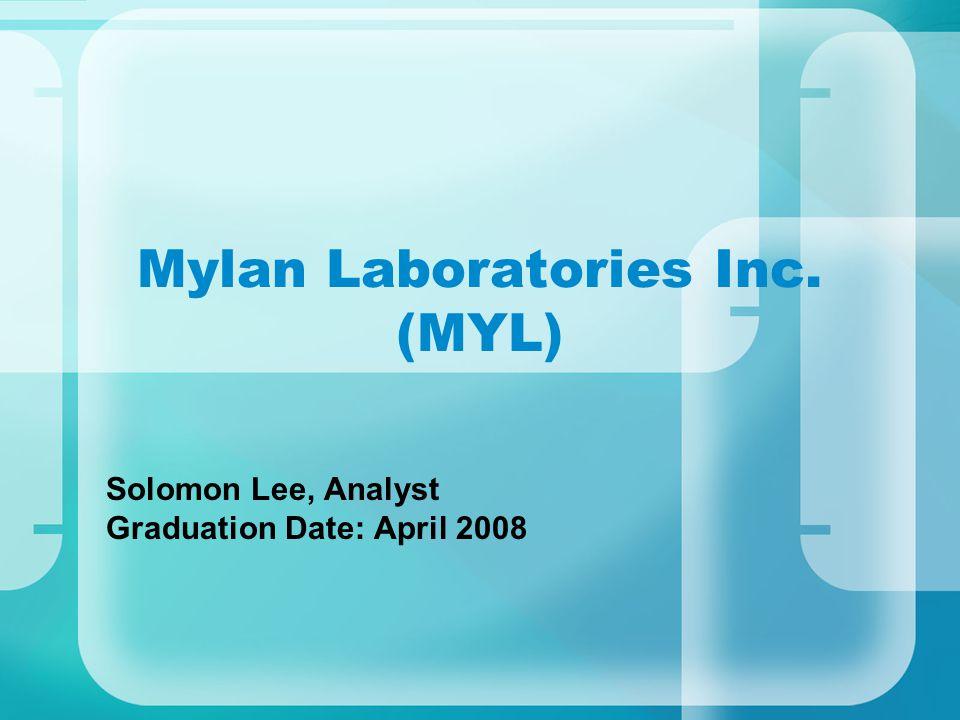 Mylan Laboratories Inc. (MYL) Solomon Lee, Analyst Graduation Date: April 2008