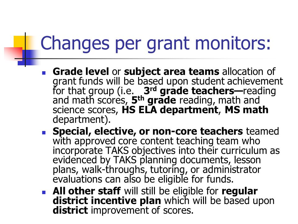 Changes per grant monitors: Grade level or subject area teams allocation of grant funds will be based upon student achievement for that group (i.e. 3