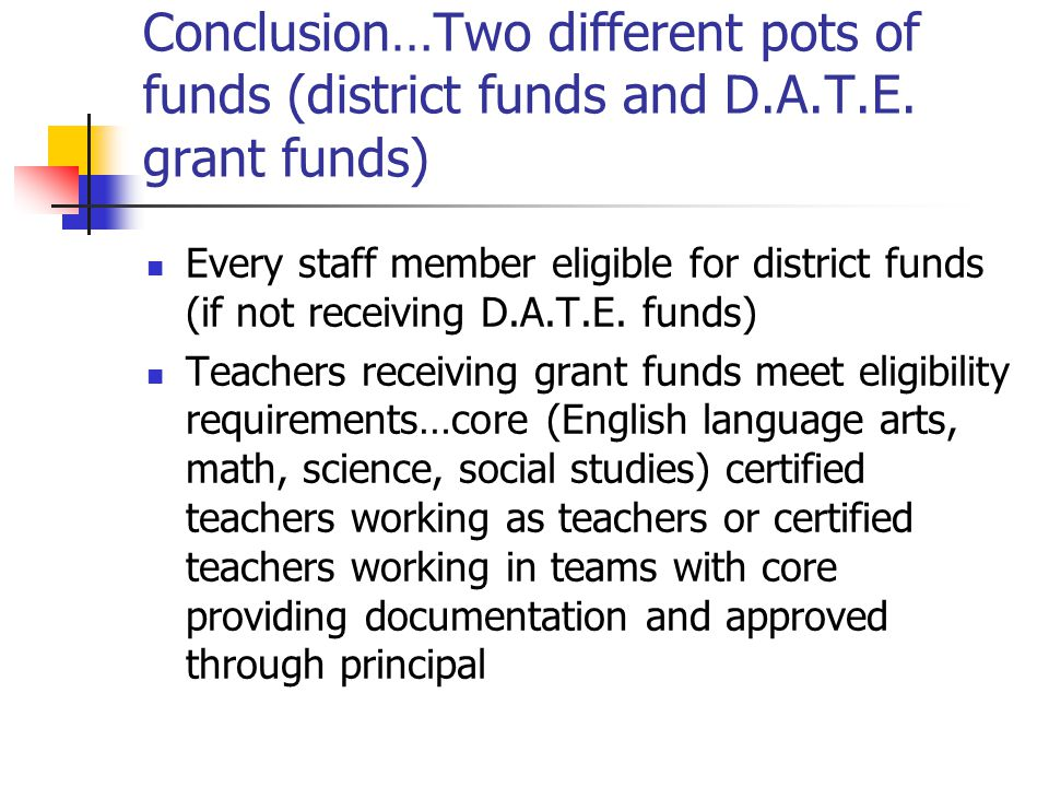 Conclusion…Two different pots of funds (district funds and D.A.T.E.