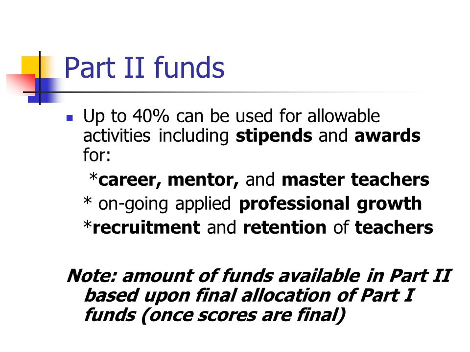 Part II funds Up to 40% can be used for allowable activities including stipends and awards for: *career, mentor, and master teachers * on-going applie