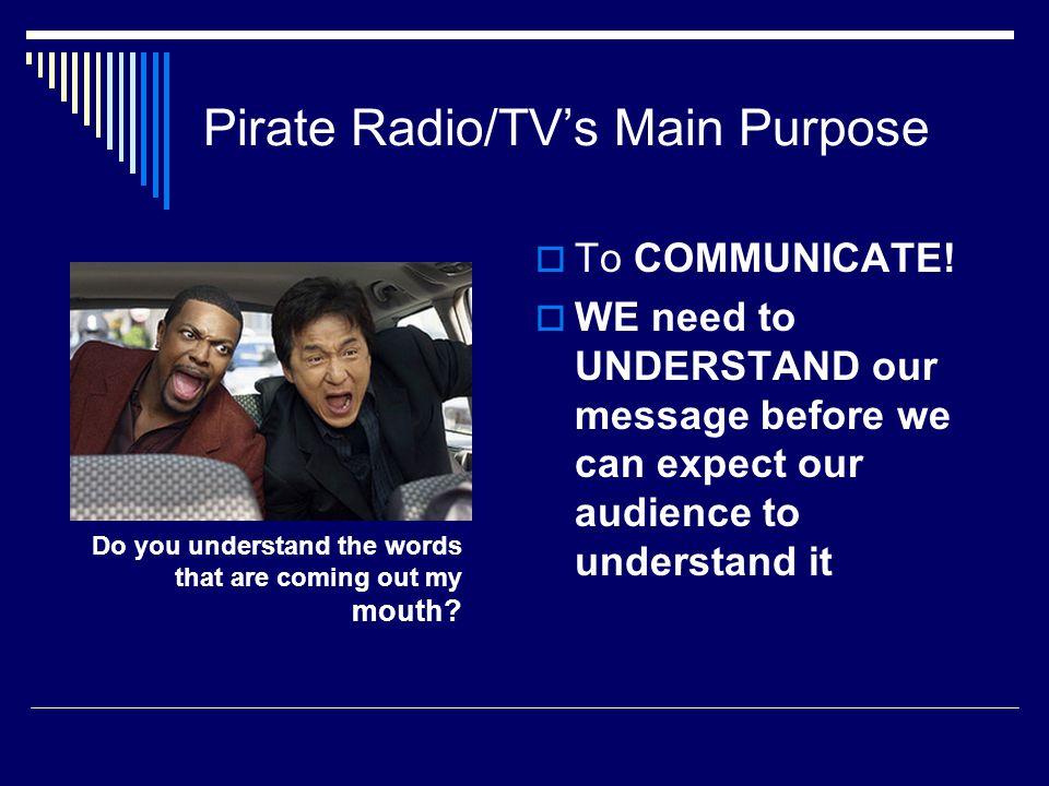 Pirate Radio/TV's Main Purpose  To COMMUNICATE.