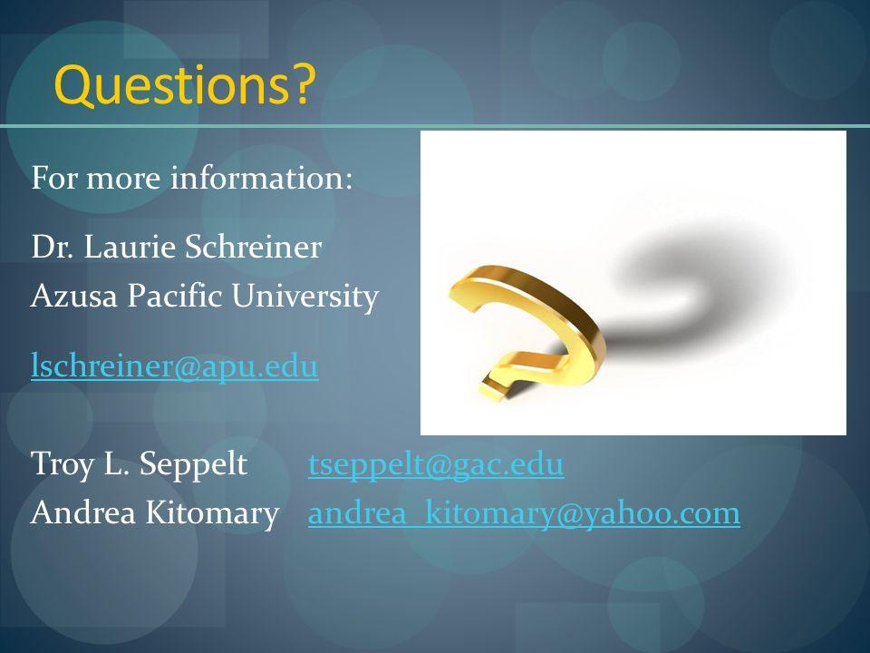 Questions? For more information: Dr. Laurie Schreiner Azusa Pacific University lschreiner@apu.edu Troy L. Seppelt tseppelt@gac.edutseppelt@gac.edu And