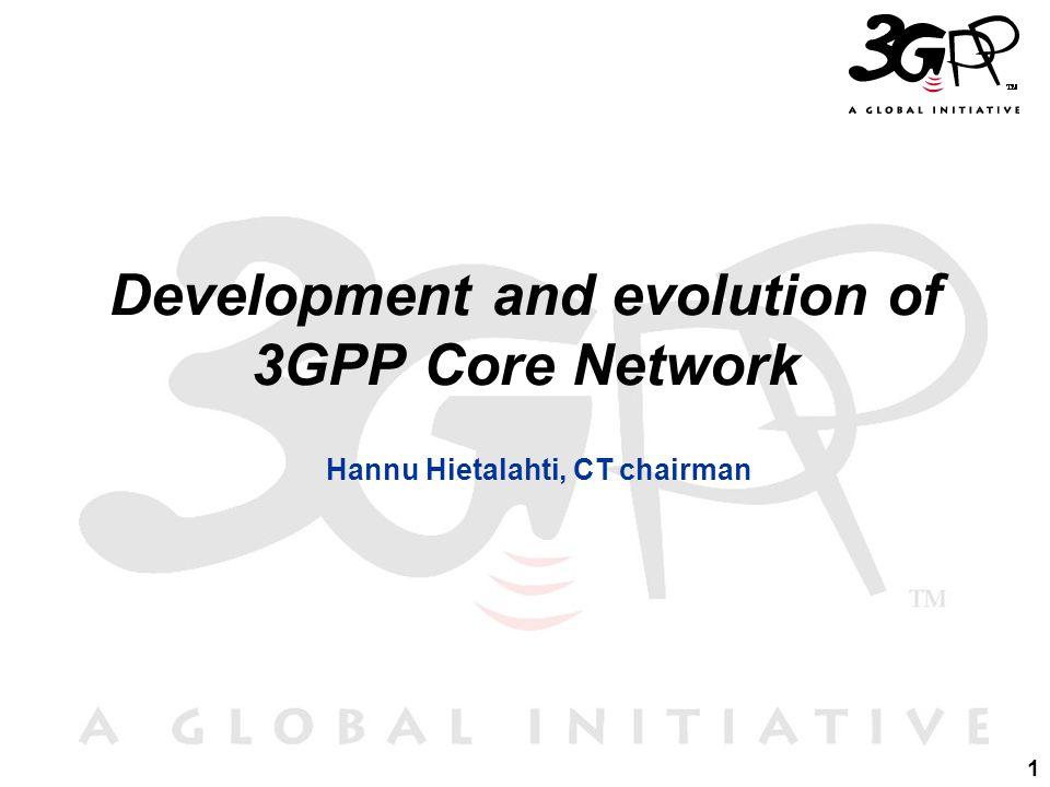 1 Development and evolution of 3GPP Core Network Hannu Hietalahti, CT chairman