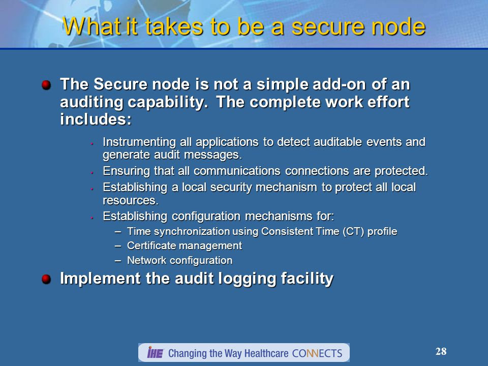 28 What it takes to be a secure node The Secure node is not a simple add-on of an auditing capability. The complete work effort includes: Instrumentin