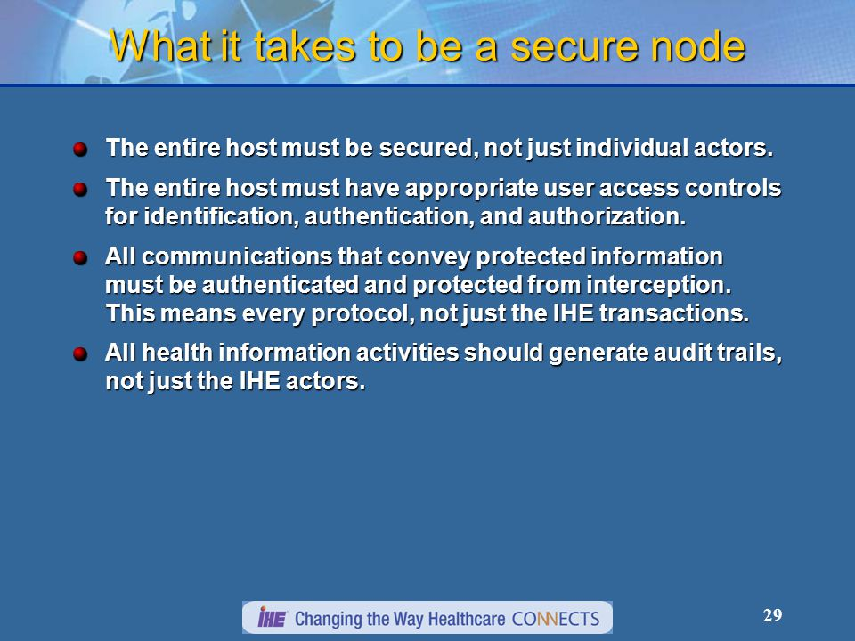 29 What it takes to be a secure node The entire host must be secured, not just individual actors. The entire host must have appropriate user access co