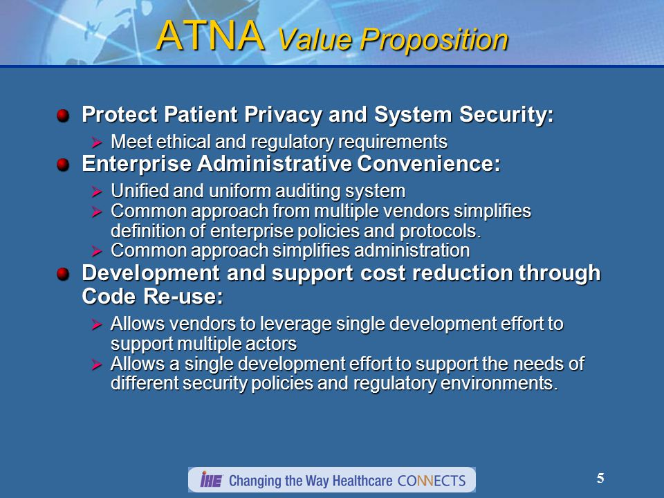 6 ATNA Assets protected Patient and Staff Safety ATNA provides minor protections by restricted network access ATNA provides minor protections by restricted network access Most safety related protection is elsewhere in products Most safety related protection is elsewhere in products Patient and Staff Health As with Health, ATNA provides minor protection As with Health, ATNA provides minor protection Patient and Staff Privacy Access Control at the node level can be enforced.