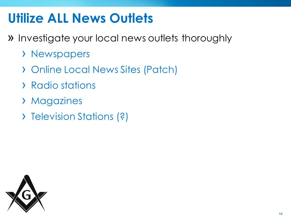 14 Utilize ALL News Outlets » Investigate your local news outlets thoroughly › Newspapers › Online Local News Sites (Patch) › Radio stations › Magazines › Television Stations (?)