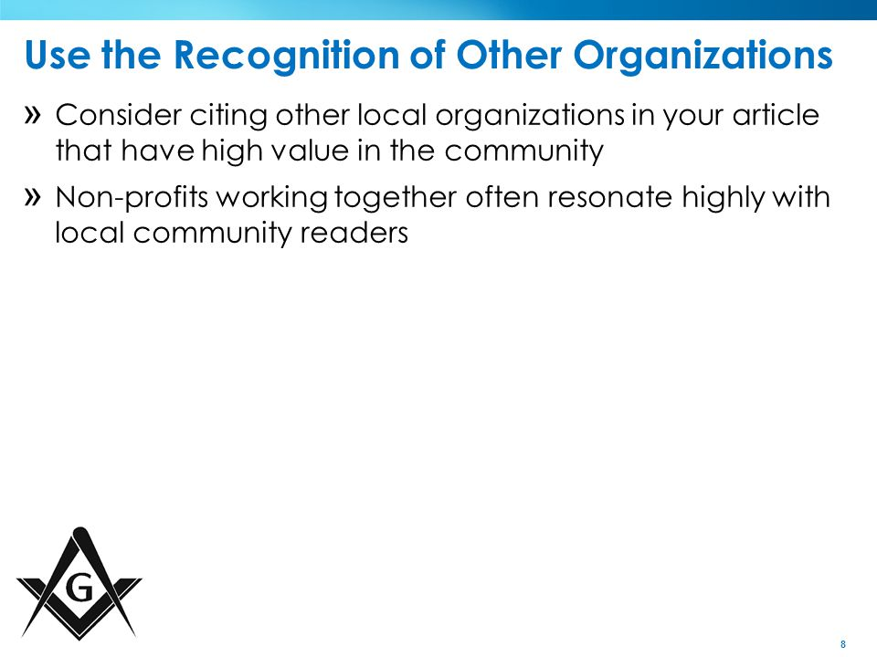 8 Use the Recognition of Other Organizations » Consider citing other local organizations in your article that have high value in the community » Non-profits working together often resonate highly with local community readers
