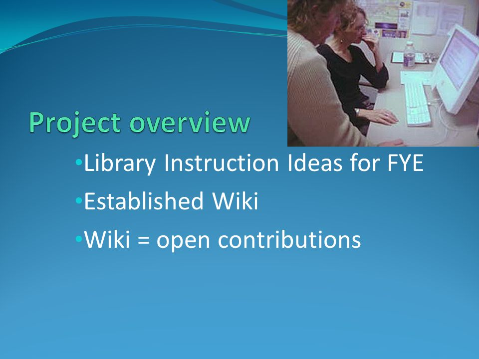 Library Instruction Ideas for FYE Established Wiki Wiki = open contributions