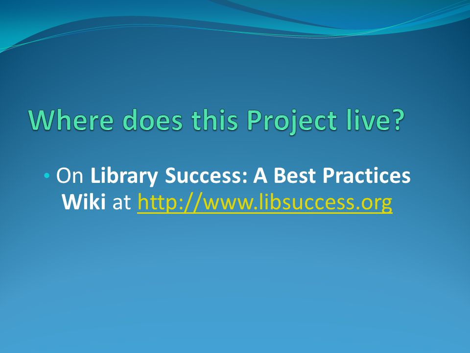 On Library Success: A Best Practices Wiki at http://www.libsuccess.orghttp://www.libsuccess.org