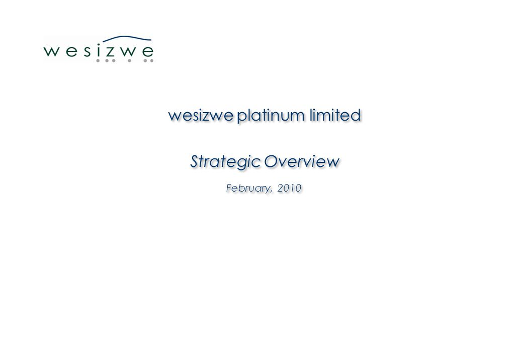 wesizwe platinum limited Strategic Overview February, 2010