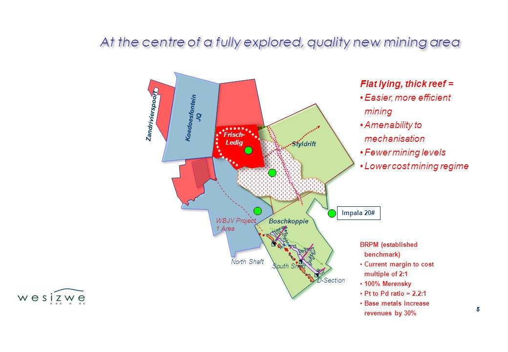 At the centre of a fully explored, quality new mining area Styldrift Koedoesfontein JQ Frisch 11 Frisch 4 Zandrivierspoort WBJV Project 1 Area Boschko