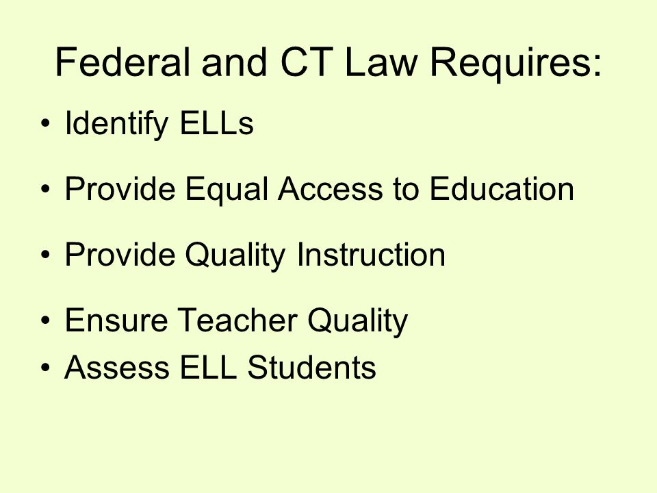 Identify ELLS Use Home Language Survey on registration form to inform next steps English Proficiency test (within one month of entrance at the start of the school year or within 2 weeks) determines if student is not proficient in English language.