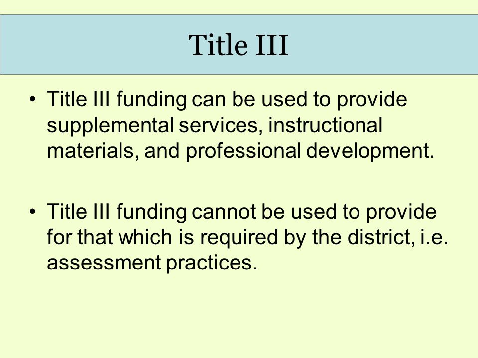 Title III Title III funding can be used to provide supplemental services, instructional materials, and professional development.