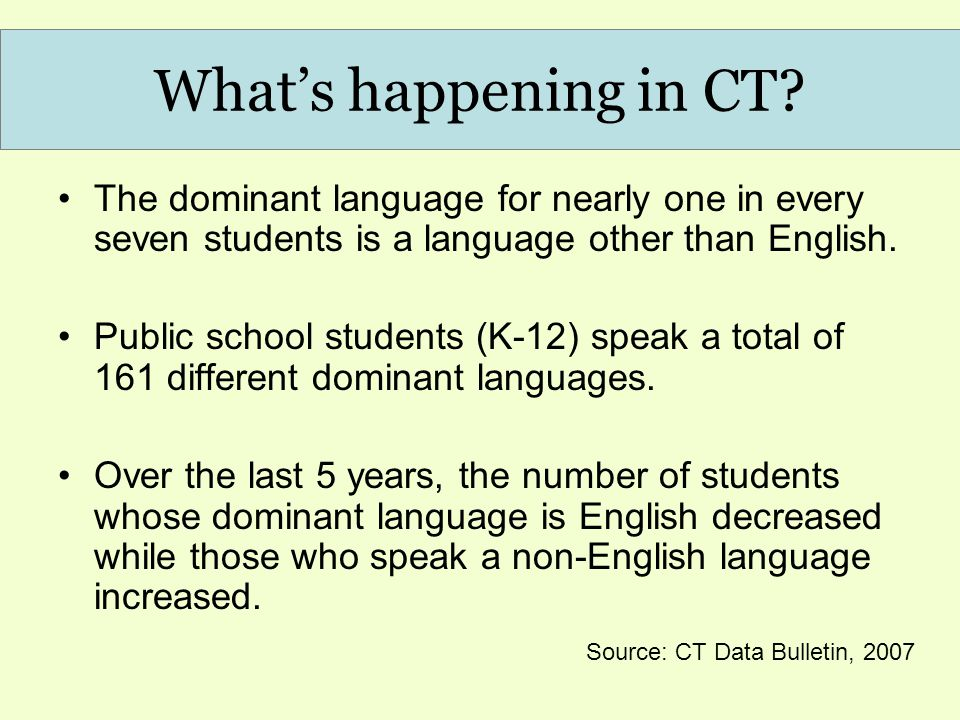 What's happening in CT? The dominant language for nearly one in every seven students is a language other than English. Public school students (K-12) s