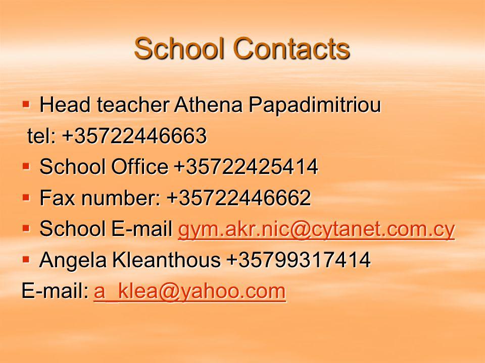 School Contacts  Head teacher Athena Papadimitriou tel: +35722446663 tel: +35722446663  School Office +35722425414  Fax number: +35722446662  School E-mail gym.akr.nic@cytanet.com.cy gym.akr.nic@cytanet.com.cy  Angela Kleanthous +35799317414 E-mail: a_klea@yahoo.com a_klea@yahoo.com