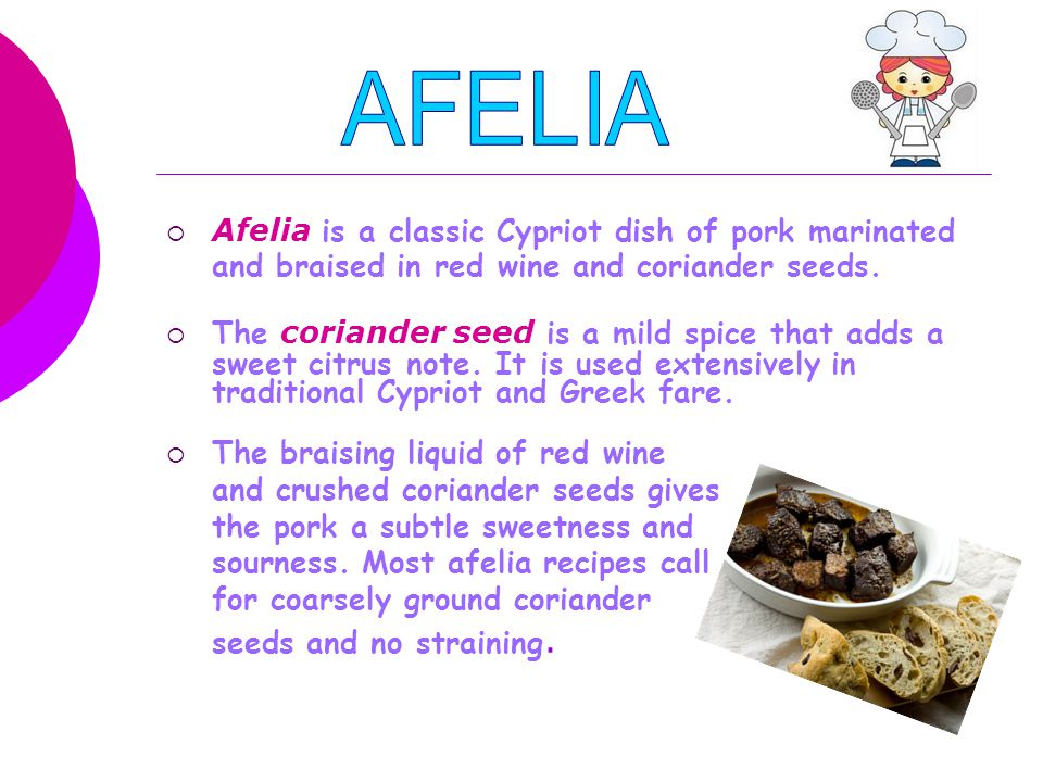  Afelia is a classic Cypriot dish of pork marinated and braised in red wine and coriander seeds.