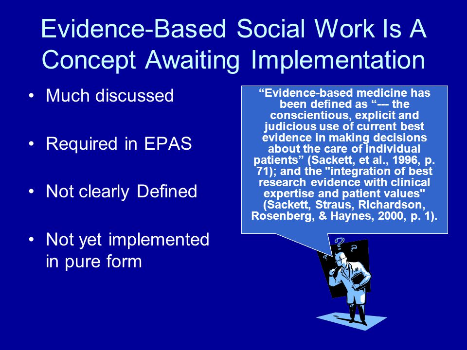 Authority Challenge Lack of evidence that EBM can be transmitted into practice –Medical students have not shown an interest in becoming evidence-based practitioners – only evidence users As evidence users rather than independent appraisers, practitioners are simply replacing one authority with another – researchers are the new authorities!