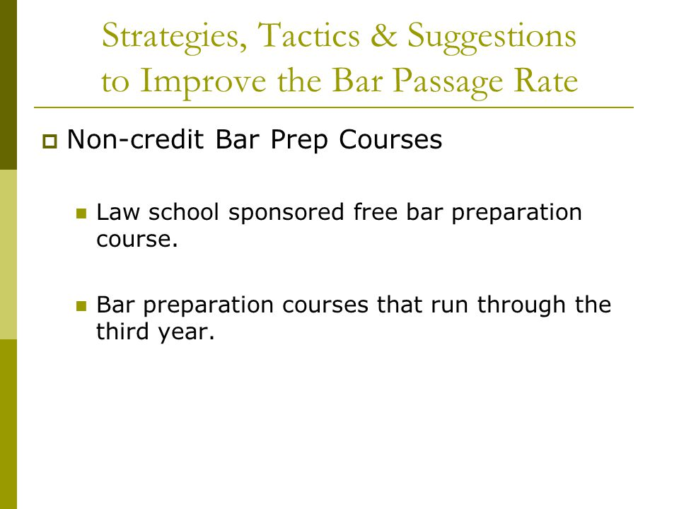Strategies, Tactics & Suggestions to Improve the Bar Passage Rate  Non-credit Bar Prep Courses Law school sponsored free bar preparation course.