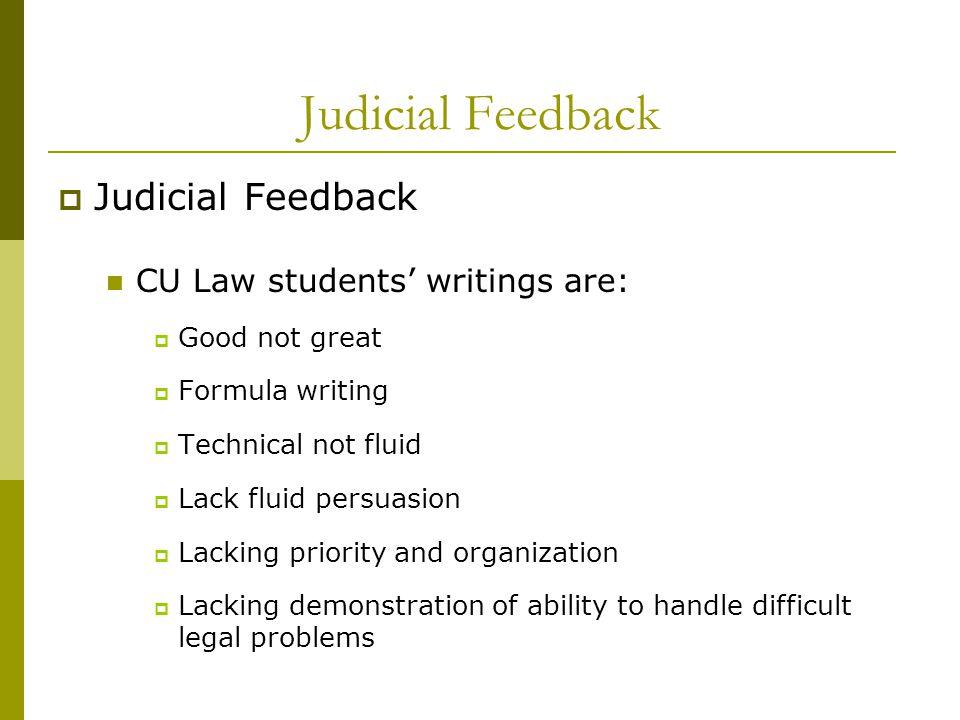 Judicial Feedback  Judicial Feedback CU Law students' writings are:  Good not great  Formula writing  Technical not fluid  Lack fluid persuasion